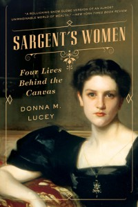 Sargent's Women: Four Lives Behind the Canvas - Donna M. Lucey