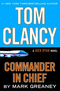 Tom Clancy Commander-in-Chief (Jack Ryan Novel, A) - Mark Greaney