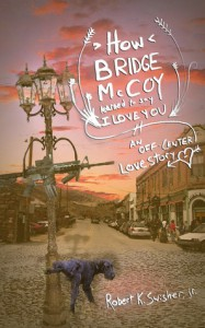 How Bridge McCoy Learned To Say I Love You - Robert K. Swisher Jr.