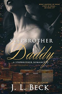 Stepbrother Daddy (A Stepbrother Secret Baby Romance) - J.L. Beck