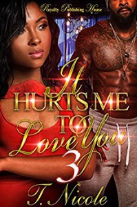 It Hurts Me To Love You 3 (Volume 3) - Ms. T. Nicole