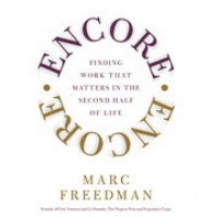 Encore: Finding Work that Matters in the Second Half of Life - Marc Freedman