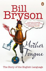 Mother Tongue: The Story of the English Language - Bill Bryson