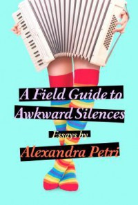 A Field Guide to Awkward Silences - Alexandra Petri