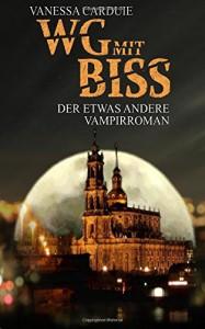 WG mit Biss: Der etwas andere Vampirroman (Schattenseiten- Trilogie) - Vanessa Carduie