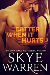 Better When It Hurts (Stripped Book 2) - Skye Warren