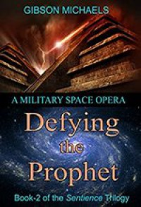 Defying the Prophet: A Military Space Opera (The Sentience Trilogy Book 2) - Gibson Michaels