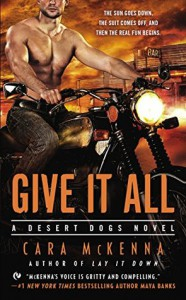 Give It All: A Desert Dogs Novel - Cara McKenna