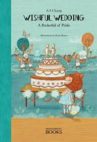 Wishful Wedding: A Pocketful of Pride - A.S. Chung Chung, Paula Bossio