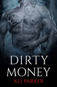 Dirty Money (Bad Money Series Book 2) - Ali Parker, Kellie Dennis Book Covers By Design, Nicole Bailey Publish Before You Proof