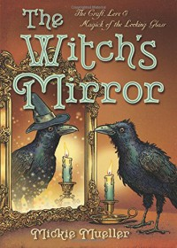 The Witch's Mirror: The Craft, Lore & Magick of the Looking Glass (The Witch's Tools Series) - Mickie Mueller