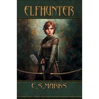 Elfhunter (Tales of Alterra, the World That Is) - C.S. Marks