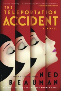 The Teleportation Accident - Ned Beauman
