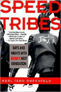 Speed Tribes: Days and Night's with Japan's Next Generation - Karl Taro Greenfeld