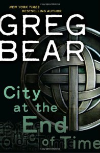 City at the End of Time - Greg Bear