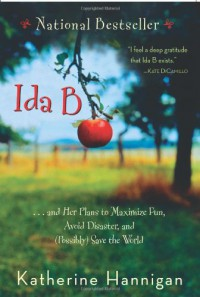 Ida B. . . and Her Plans to Maximize Fun, Avoid Disaster, and (Possibly) Save the World - Katherine Hannigan