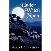 Under Witch Moon (Moon Shadows #1) - Maria E. Schneider