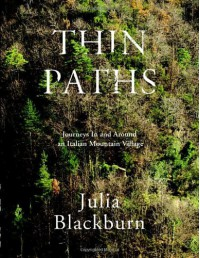 Thin Paths: Journeys in and around an Italian Mountain Village - Julia Blackburn