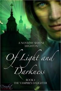 The Vampire's Daughter (Of Light and Darkness, #1) - Shayne Leighton