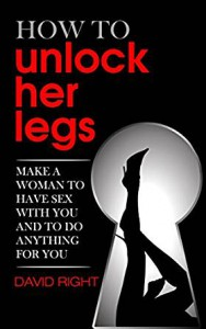 How to unlock her legs make a woman to have sex with you and to do anything for you - David Right