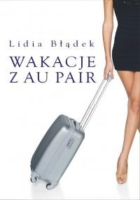 Wakacje z Au Pair  - Lidia Błądek