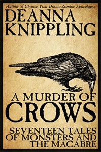 A Murder of Crows: Seventeen Tales of Monsters and the Macabre - DeAnna Knippling