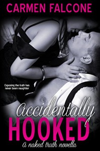 Accidentally Hooked (The Naked Truth Series Book 1) - Carmen Falcone