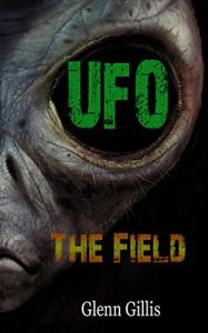 The Field: UFO, Alien Abductions, Science Fiction - Glenn Gillis