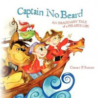 Captain No Beard: An Imaginary Tale of a Pirate's Life - Carole P. Roman