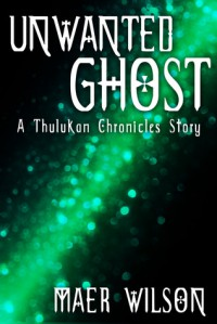 Unwanted Ghost (A Thulukan Chronicles Story, #2) - Maer Wilson