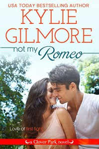 Not My Romeo (Clover Park, Book 6) - Kylie Gilmore