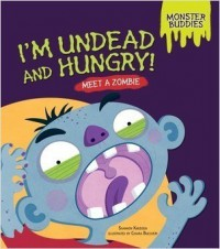 I'm Undead and Hungry!: Meet a Zombie - Shannon Knudsen, Chiara Buccheri