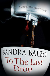 To The Last Drop - Sandra Balzo