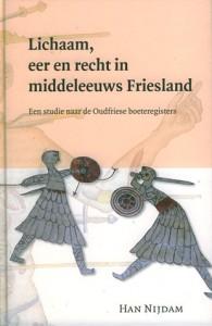 Lichaam, eer en recht in middeleeuws Friesland: Een studie naar de Oudfriese boeteregisters (Middeleeuwse Studies en Bronnen 114) - Han Nijdam