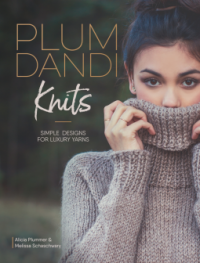 Plum Dandi Knits: Simple Designs for Luxury Yarns - Alicia Plummer, Melissa Schaschwary