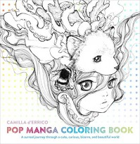 Pop Manga Coloring Book: A Surreal Journey Through a Cute, Curious, Bizarre, and Beautiful World - Camilla d'Errico