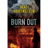 Burn Out (Rachel Scott, #2) - Traci Hohenstein