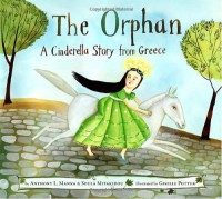 The Orphan: A Cinderella Story from Greece - Anthony Manna, Christodoula Mitakidou, Giselle Potter