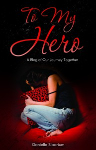 To My Hero: A Blog of Our Journey Together - Danielle Sibarium