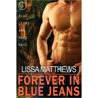 Forever In Blue Jeans (Blue Jeans and Hard Hats #3) - Lissa Matthews