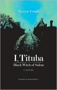 I, Tituba, Black Witch of Salem - Maryse Condé, Angela Y. Davis, Richard Philcox, Ann Armstrong Scarboro