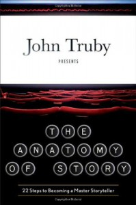 The Anatomy of Story: 22 Steps to Becoming a Master Storyteller - John Truby