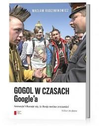 Gogol w czasach Google'a - Wacław Radziwinowicz