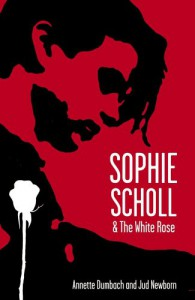 Sophie Scholl and the White Rose - Annette Dumbach, Jud Newborn