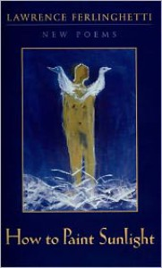 How to Paint Sunlight: Lyric Poems & Others (1997-2000) - Lawrence Ferlinghetti
