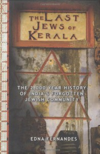 The Last Jews of Kerala: The 2,000 Year History of India's Forgotten Jewish Community - Edna Fernandes