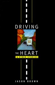 Driving the Heart and Other Stories - Jason Brown
