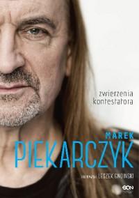 Marek Piekarczyk. Zwierzenia kontestatora - Leszek Gnoiński, Marek Piekarczyk