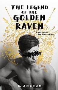 The legend of the golden raven  - K. Ancrum