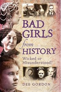 Bad Girls from History: Wicked or Misunderstood? - Dee Gordon